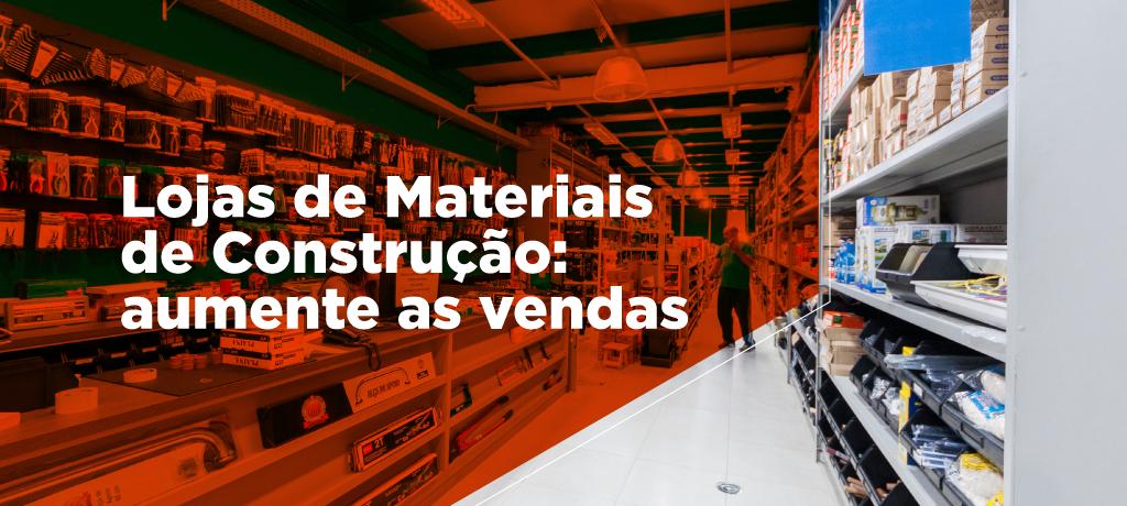 Lojas de Materiais de Construção: aumente as vendas