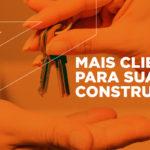 Clientes para construtora: Como conquistar?