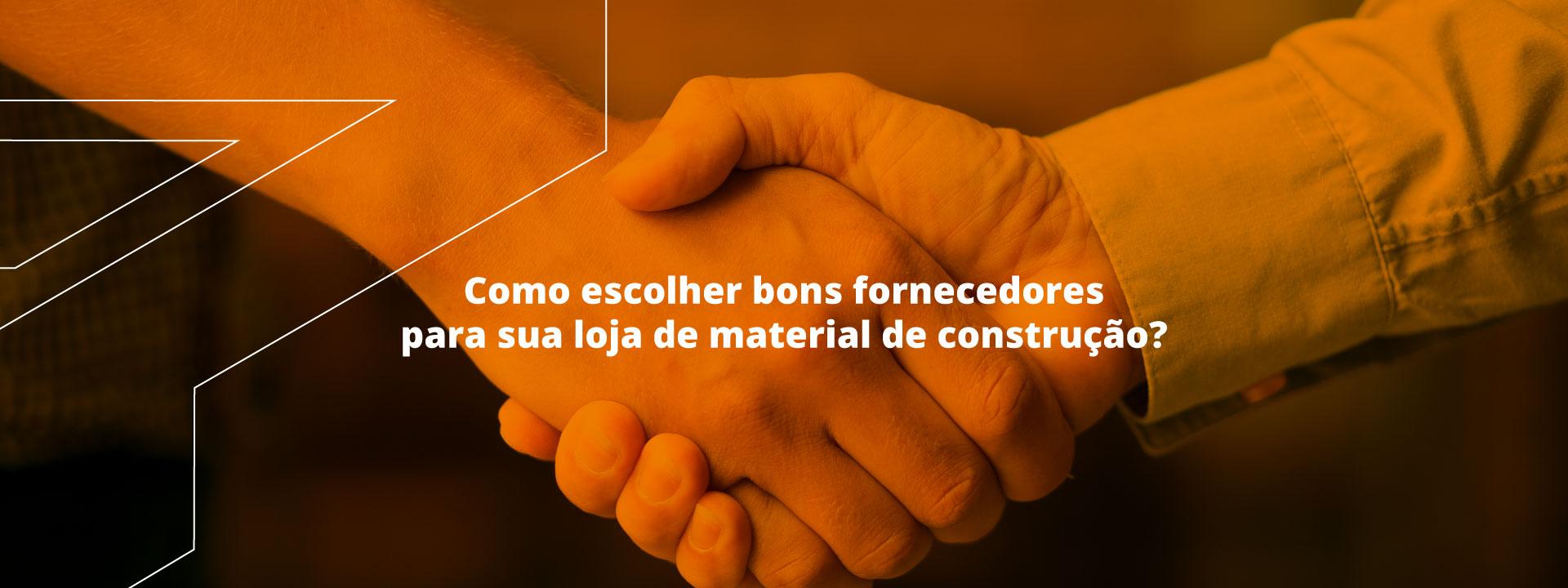 You are currently viewing Como escolher bons fornecedores para sua loja de material de construção? Veja algumas dicas para acertar em cheio